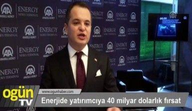 Enerjide yatırımcıya 40 milyar dolarlık fırsat
