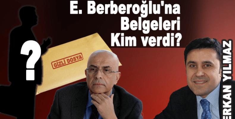 E. Berberoğlu'na Belgeleri kim verdi?