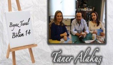 Taner Alakuş ile sanat Beyaz Tuval'in 14. bölümünde
