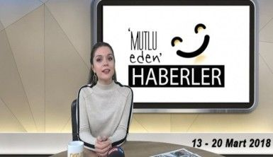 Mutlu Eden Haberler - 20 Mart 2018