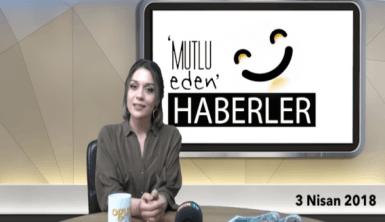 Mutlu Eden Haberler - 03.04.2018