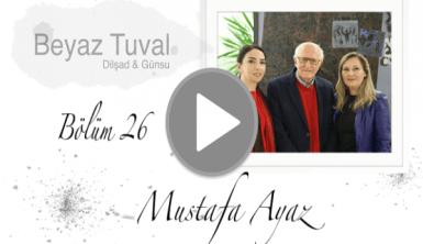 Mustafa Ayaz ile sanat Beyaz Tuval'in 26. bölümünde