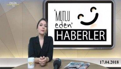 Mutlu Eden Haberler - 17.04.2018