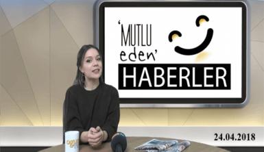 Mutlu Eden Haberler - 24.04.2018