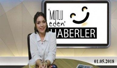 Mutlu Eden Haberler - 01.05.2018