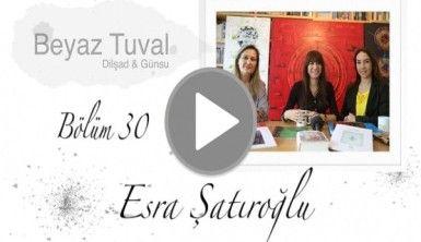 Esra Şatıroğlu ile sanat Beyaz Tuval'in 30. bölümünde