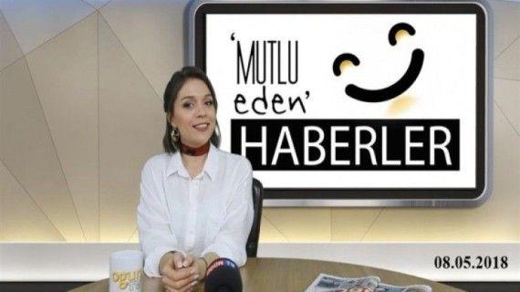 Mutlu Eden Haberler - 08.05.2018