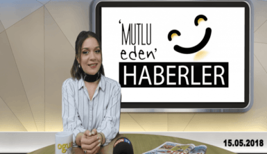 Mutlu Eden Haberler - 15.05.2018