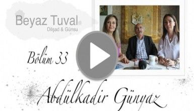 Abdülkadir Günyaz ile sanat Beyaz Tuval'in 33. bölümünde