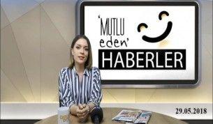 Mutlu Eden Haberler - 29.05.2018