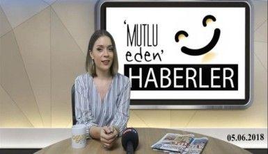 Mutlu Eden Haberler - 05.06.2018