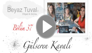 Gülseren Kayalı ile sanat Beyaz Tuval'in 37. bölümünde
