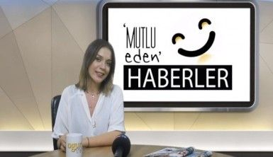 Mutlu Eden Haberler - 07.08.2018