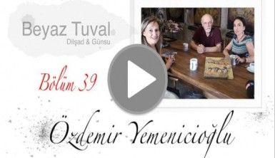 Özdemir Yemenicioğlu ile sanat Beyaz Tuval'in 39. bölümünde