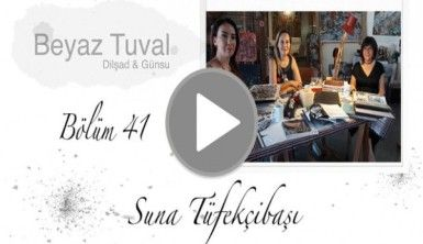 Suna Tüfekçibaşı ile sanat Beyaz Tuval'in 41. bölümünde