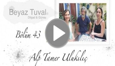Alp Tamer Ulukılıç ile sanat Beyaz Tuval'in 43. bölümünde
