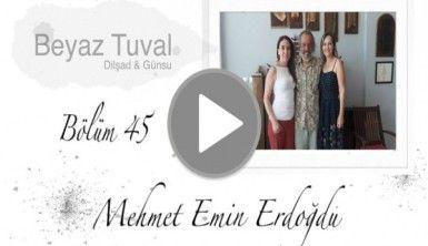 Mehmet Emin Erdoğdu ile sanat Beyaz Tuval'in 45. bölümünde