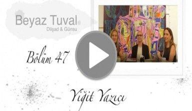 Yiğit Yazıcı ile sanat Beyaz Tuval'in 47. bölümünde