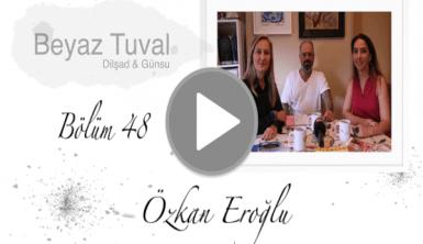 Özkan Eroğlu ile sanat Beyaz Tuval'in 48. bölümünde