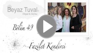 Fazilet Kendirci ile sanat Beyaz Tuval'in 49. bölümünde