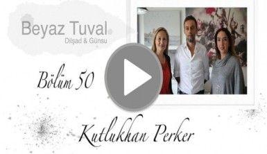 Kutlukhan Perker ile sanat Beyaz Tuval'in 50. bölümünde