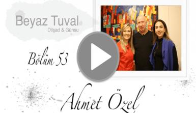 Ahmet Özel ile sanat Beyaz Tuval'in 53. bölümünde