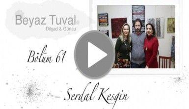 Serdal Kesgin ile sanat Beyaz Tuval'in 61. bölümünde