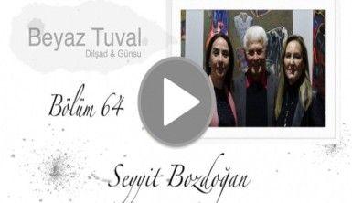 Seyyit Bozdoğan ile sanat Beyaz Tuval'in 64. bölümünde