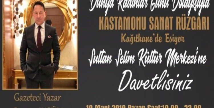 'Dünya Kadınlar Günü' dolayısı ile 'Kastamonu Sanat Rüzgarı' Kağıthane'de esiyor
