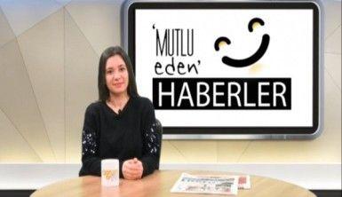 Mutlu Eden Haberler –  06.03.2019