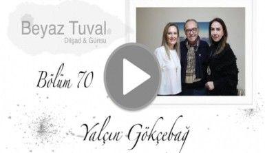 Yalçın Gökçebağ ile sanat Beyaz Tuval'in 70. bölümünde