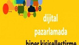 Dijital pazarlamada 'hiper kişiselleştirme'