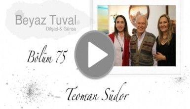 Teoman Südor ile sanat Beyaz Tuval'in 75. bölümünde