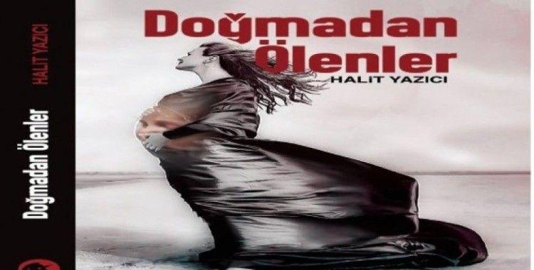 Halit Yazıcı'nın 'Doğmadan Ölenler' adlı romanı çıktı