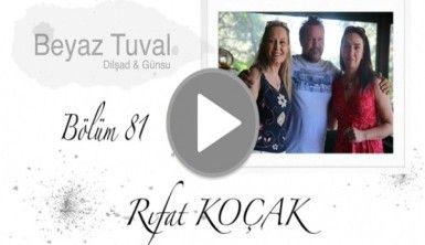 Rıfat Koçak ile sanat Beyaz Tuval'in 81. bölümünde