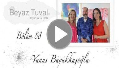Yunus Büyükkuşoğlu ile sanat Beyaz Tuval'in 88. bölümünde