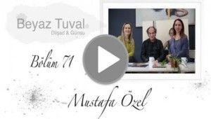 Mustafa Özel ile sanat Beyaz Tuval'in 71. bölümünde | Beyaz Tuval Bölüm 71