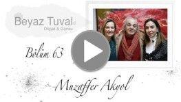 Muzaffer Akyol ile sanat Beyaz Tuval'in 63. bölümünde | Beyaz Tuval Bölüm 63