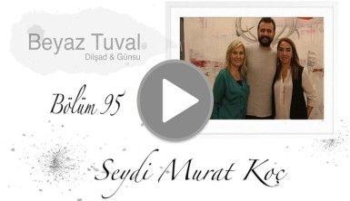 Seydi Murat Koç ile sanat Beyaz Tuval'in 95. bölümünde