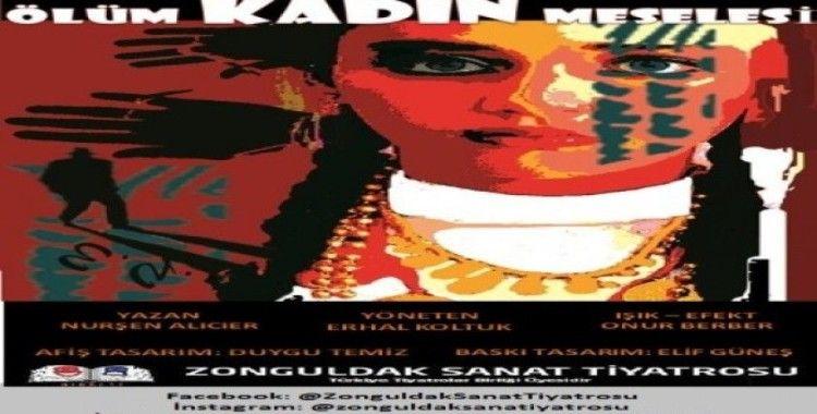 Zonguldak Sanat Tiyatrosu 'kadın'ı anlatacak