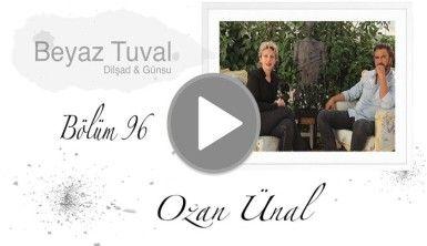 Ozan Ünal ile sanat Beyaz Tuval'in 96. bölümünde