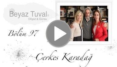 Çerkes Karadağ ile sanat Beyaz Tuval'in 97. bölümünde