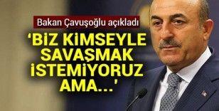Türkiye'den gözdağı: Savaşmak istemiyoruz ama...