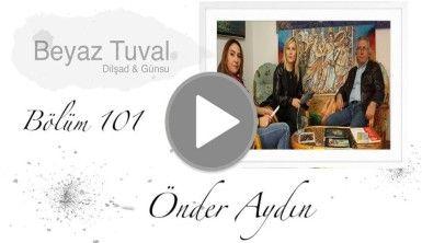 Önder Aydın ile sanat Beyaz Tuval'in 101. bölümünde