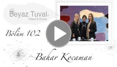 Bahar Kocaman ile sanat Beyaz Tuval'in 102. bölümünde