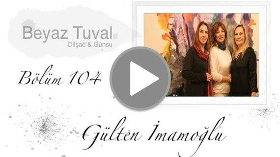 Gülten İmamoğlu ile sanat Beyaz Tuval'in 104. bölümünde