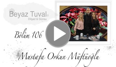 Mustafa Orkun Müftüoğlu ile sanat Beyaz Tuval'in 106. bölümünde