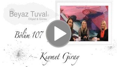 Kıymet Giray ile sanat Beyaz Tuval'in 107. bölümünde