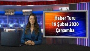 Haber Turu 19 Şubat 2020 Çarşamba