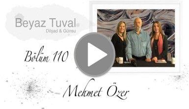 Mehmet Özer ile sanat Beyaz Tuval'in 110. bölümünde